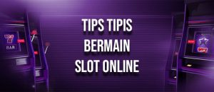 Tips Tipis Dalam Bermain Judi Slot